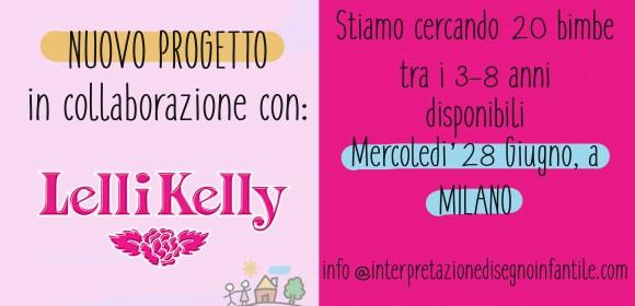 Mercoledì 28 Giugno, cerchiamo bambine per un progetto bellissimo di #LelliKelly!
